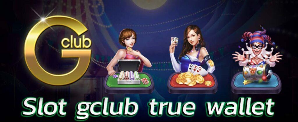 Slot gclub true wallet